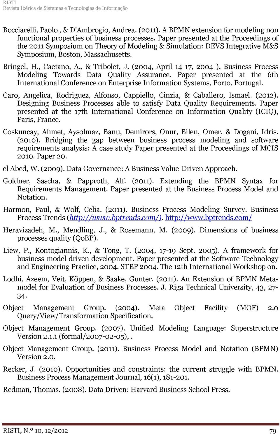 (2004, April 14-17, 2004 ). Business Process Modeling Towards Data Quality Assurance. Paper presented at the 6th International Conference on Enterprise Information Systems, Porto, Portugal.