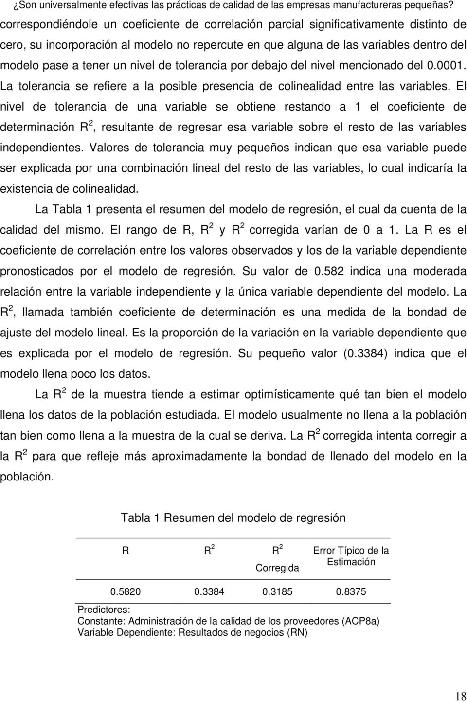 El nivel de tolerancia de una variable se obtiene restando a 1 el coeficiente de determinación R 2, resultante de regresar esa variable sobre el resto de las variables independientes.