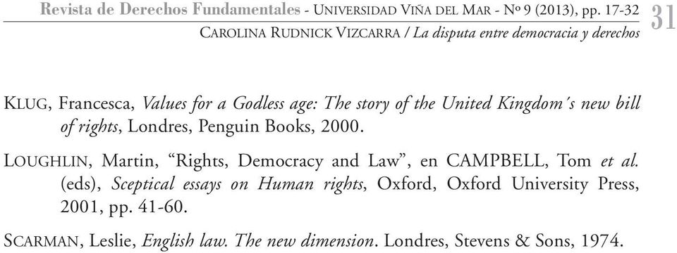 Londres, Penguin Books, 2000. LOUGHLIN, Martin, Rights, Democracy and Law, en CAMPBELL, Tom et al.