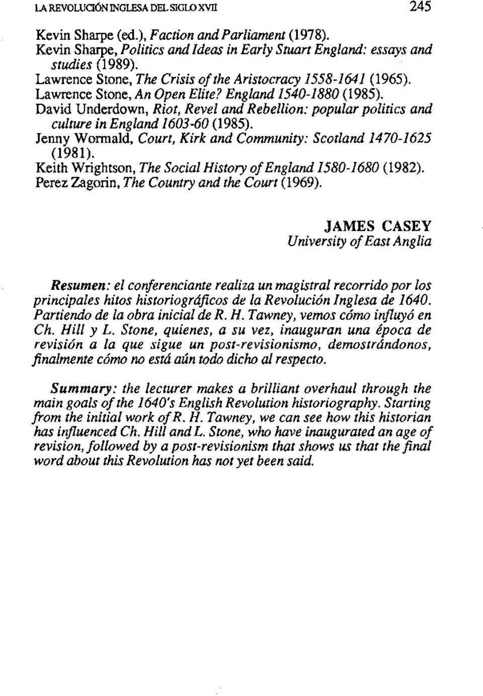 David Underdown, Riot, Revel and Rebellion: popular politics and culture in England 1603-60 (1985). Jenny Womald, Court, Kirk and Community: Scotland 1470-1625 (1981).