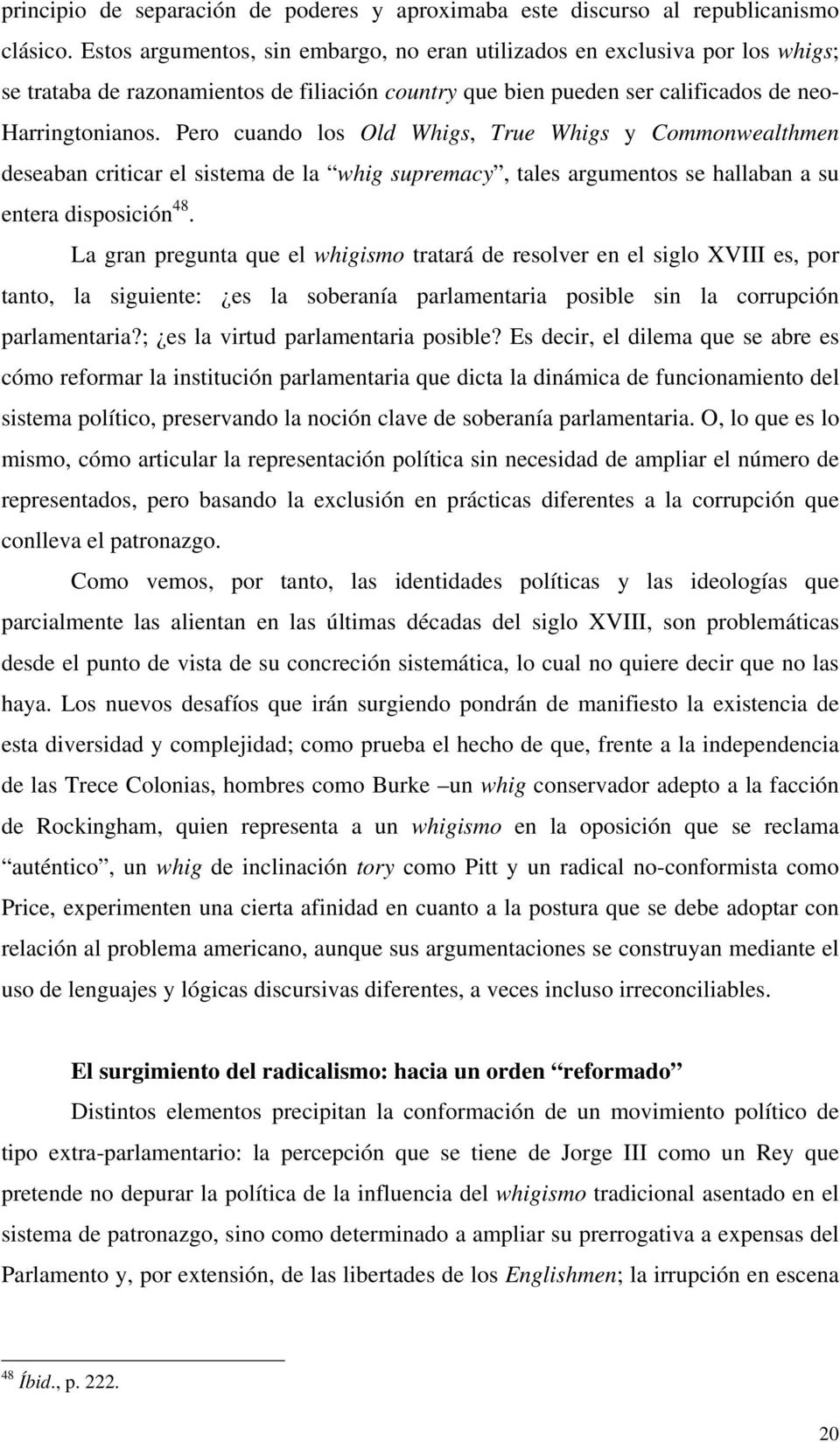 Pero cuando los Old Whigs, True Whigs y Commonwealthmen deseaban criticar el sistema de la whig supremacy, tales argumentos se hallaban a su entera disposición 48.