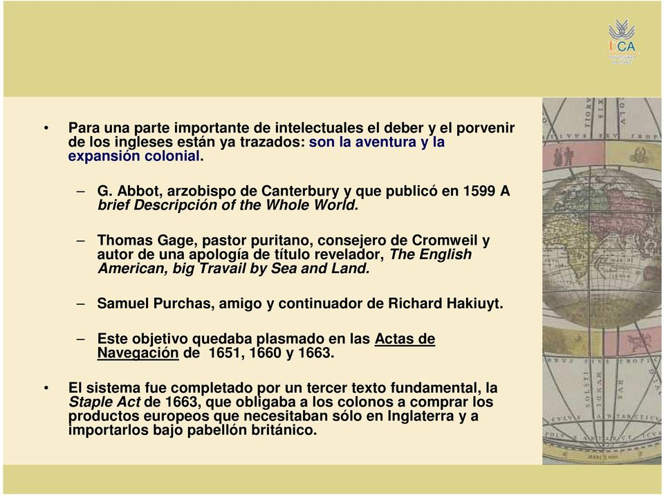 Thomas Gage, pastor puritano, consejero de Cromweil y autor de una apología de título revelador, The English American, big Travail by Sea and Land.