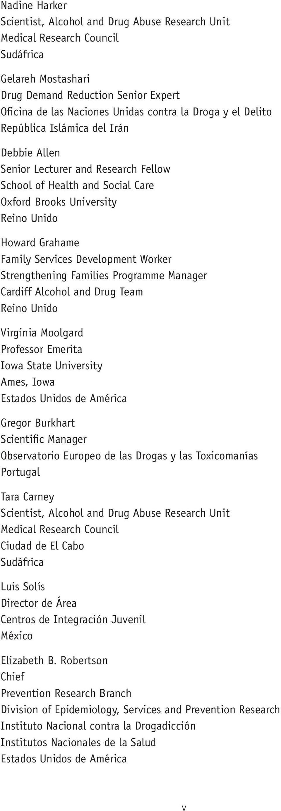 Development Worker Strengthening Families Programme Manager Cardiff Alcohol and Drug Team Reino Unido Virginia Moolgard Professor Emerita Iowa State University Ames, Iowa Estados Unidos de América