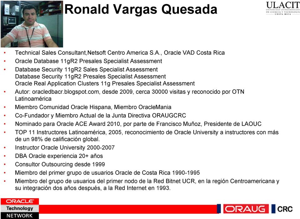 , Oracle VAD Costa Rica Oracle Database 11gR2 Presales Specialist Assessment Database Security 11gR2 Sales Specialist Assessment Database Security 11gR2 Presales Specialist Assessment Oracle Real