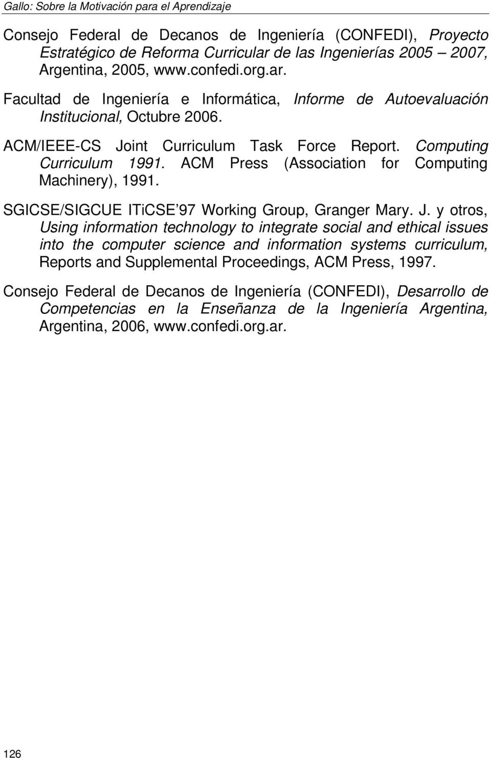 ACM Press (Association for Computing Machinery), 1991. SGICSE/SIGCUE ITiCSE 97 Working Group, Granger Mary. J.