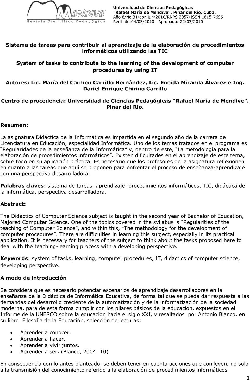 System of tasks to contribute to the learning of the development of computer procedures by using IT Autores: Lic. María del Carmen Carrillo Hernández, Lic. Eneida Miranda Álvarez e Ing.