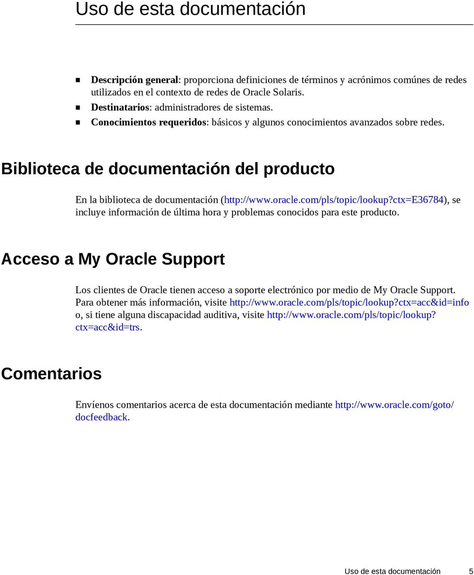 Biblioteca de documentación del producto En la biblioteca de documentación (http://www.oracle.com/pls/topic/lookup?