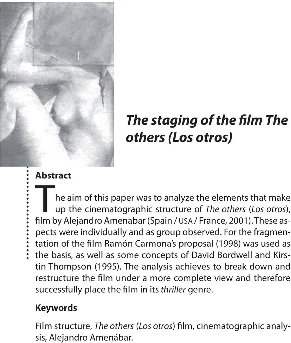 For the fragmentation of the film Ramón Carmona s proposal (1998) was used as the basis, as well as some concepts of David Bordwell and Kirstin Thompson (1995).