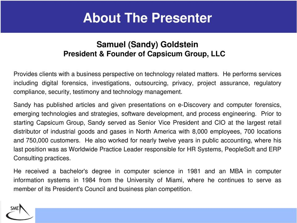 Sandy has published articles and given presentations on e-discovery and computer forensics, emerging technologies and strategies, software development, and process engineering.