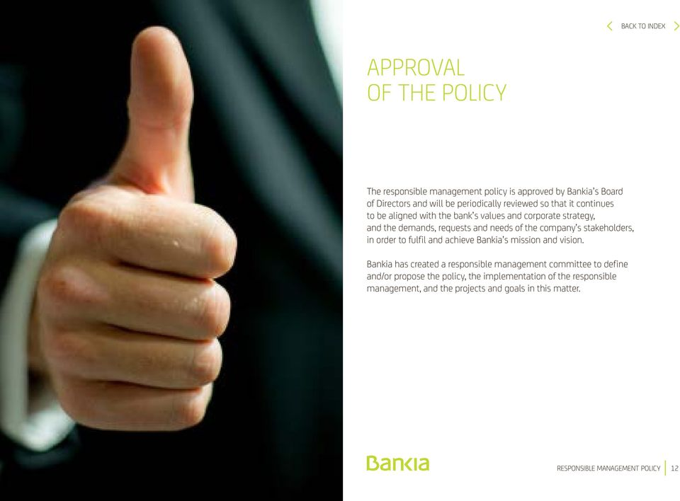 stakeholders, in order to fulfil and achieve Bankia s mission and vision.