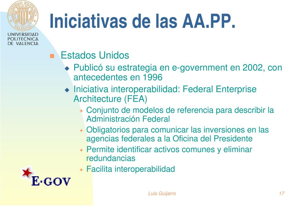 interoperabilidad: Federal Enterprise Architecture (FEA) Conjunto de modelos de referencia para describir la