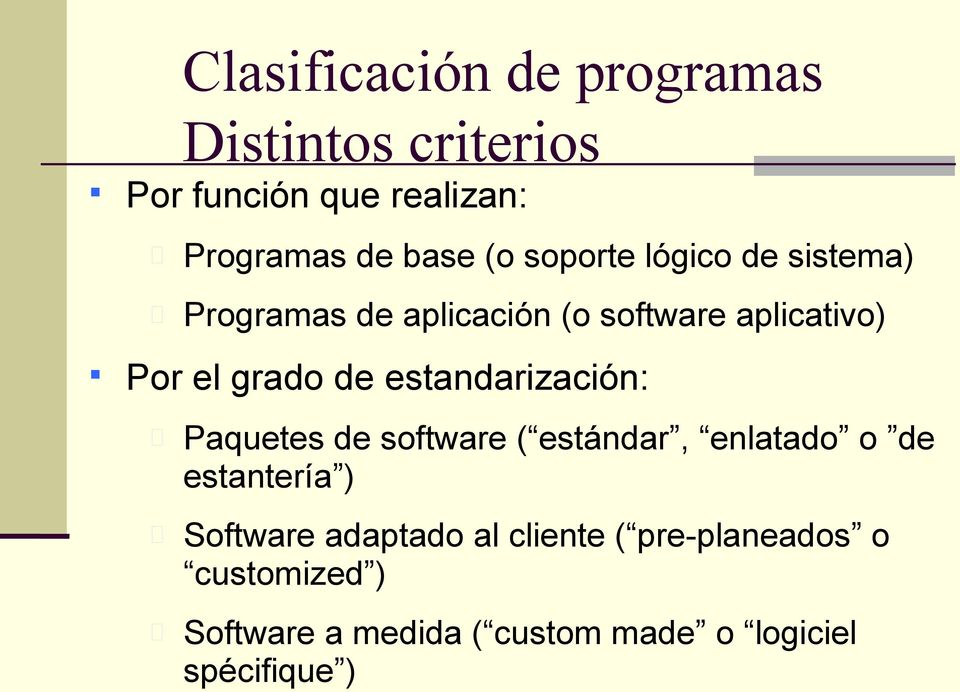estandarización: Paquetes de software ( estándar, enlatado o de estantería ) Software adaptado