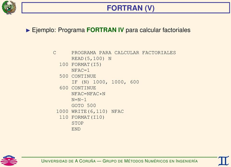 100 FORMAT(I5) NFAC=1 500 CONTINUE IF (N) 1000, 1000, 600 600