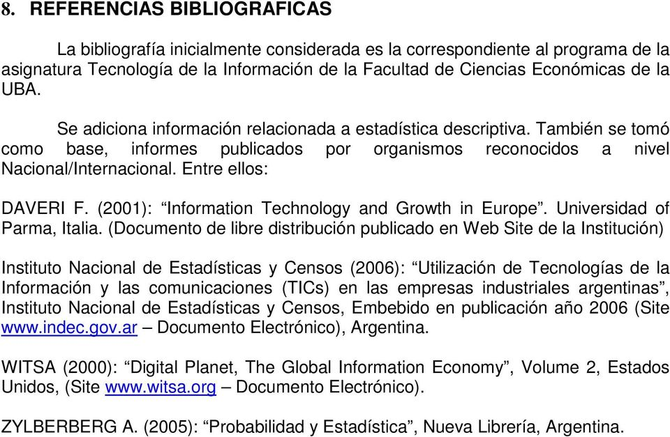 (2001): Information Technology and Growth in Europe. Universidad of Parma, Italia.
