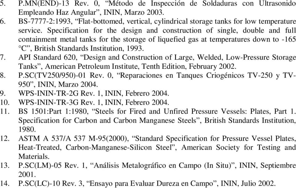 Specification for the design and construction of single, double and full containment metal tanks for the storage of liquefied gas at temperatures down to -165 C, British Standards Institution, 1993.