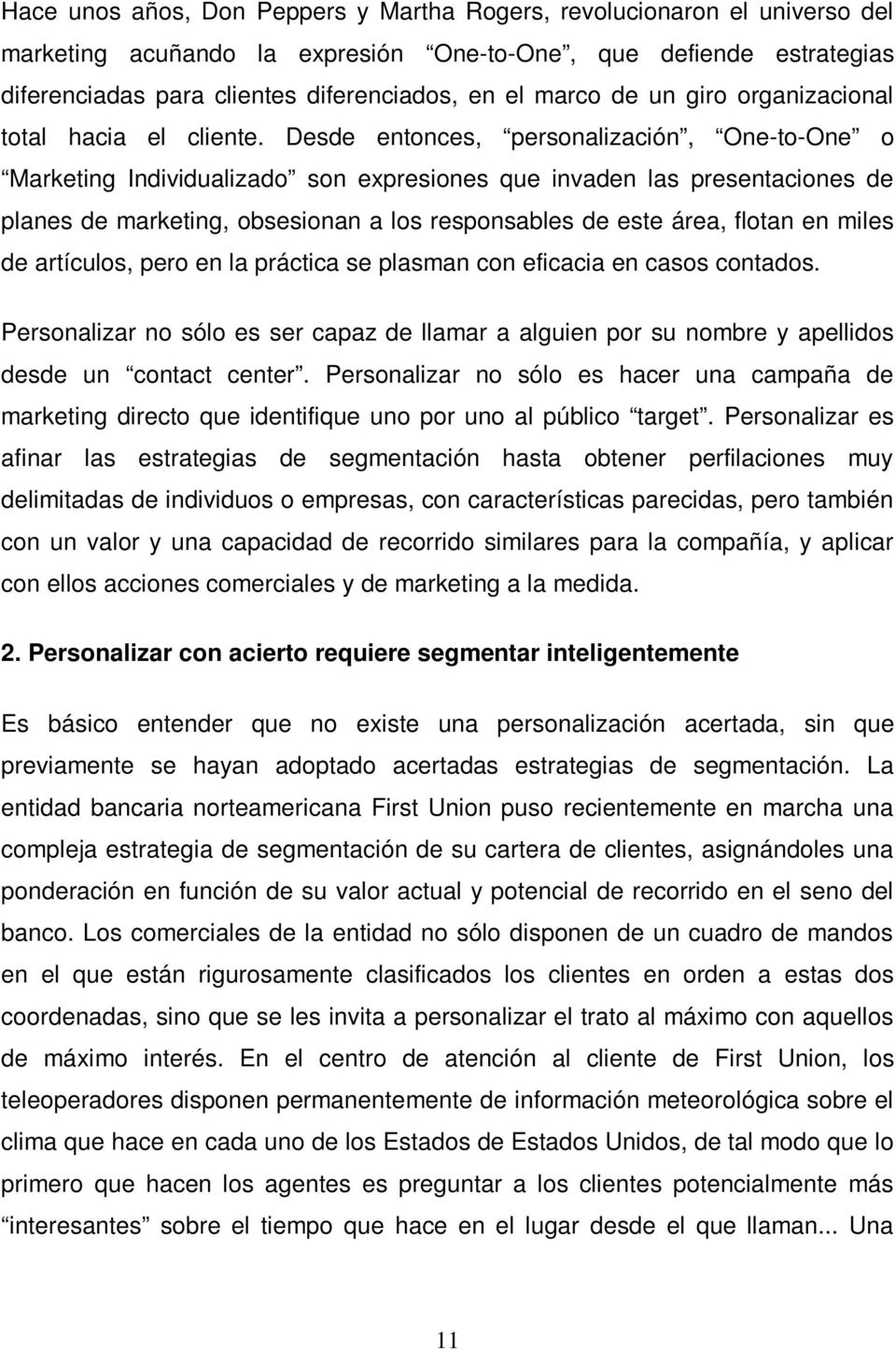 Desde entonces, personalización, One-to-One o Marketing Individualizado son expresiones que invaden las presentaciones de planes de marketing, obsesionan a los responsables de este área, flotan en
