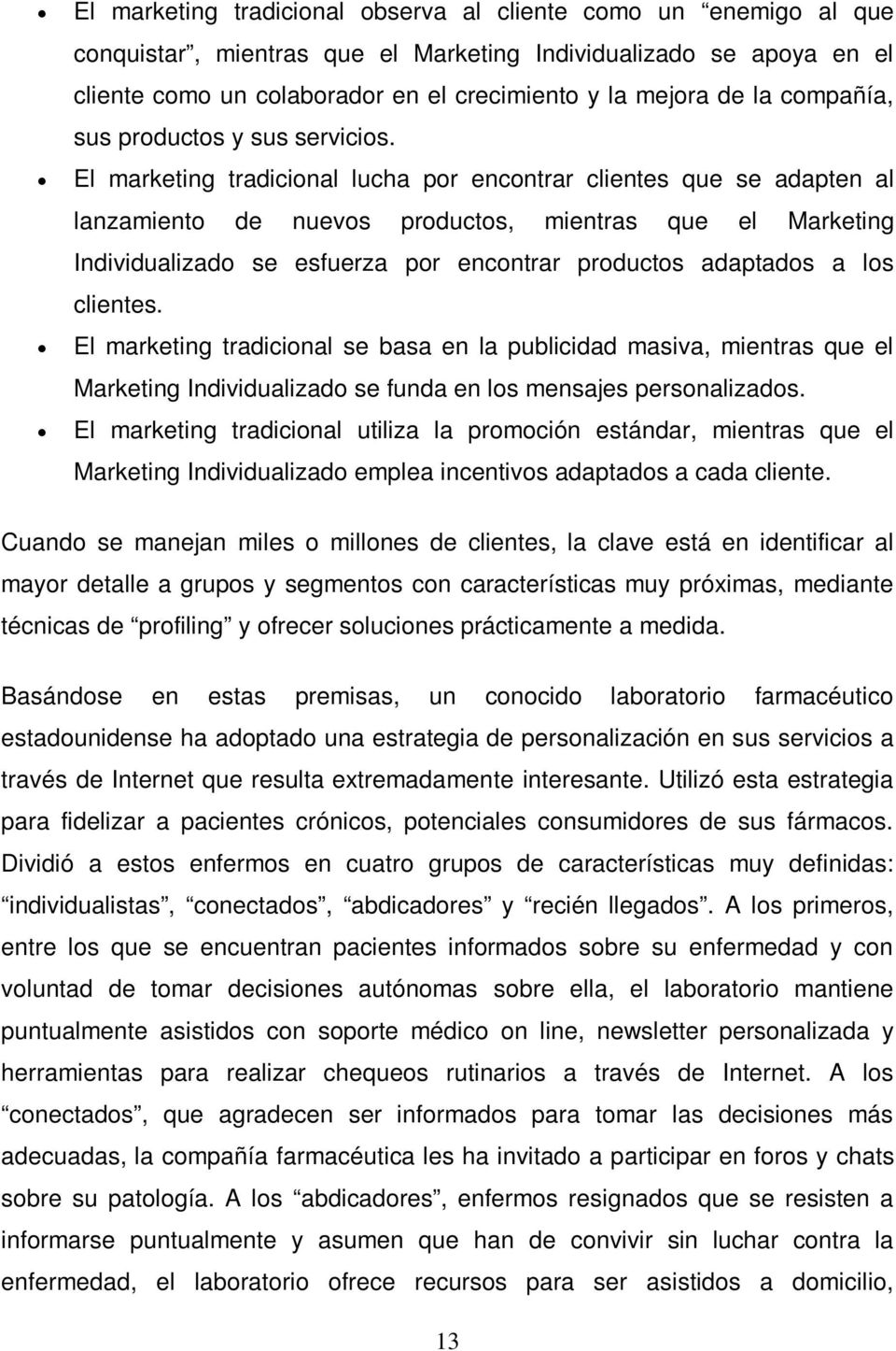 El marketing tradicional lucha por encontrar clientes que se adapten al lanzamiento de nuevos productos, mientras que el Marketing Individualizado se esfuerza por encontrar productos adaptados a los