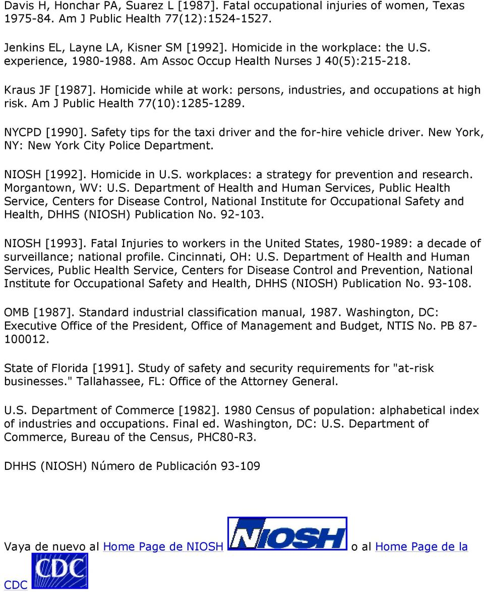 Am J Public Health 77(10):1285-1289. NYCPD [1990]. Safety tips for the taxi driver and the for-hire vehicle driver. New York, NY: New York City Police Department. NIOSH [1992]. Homicide in U.S. workplaces: a strategy for prevention and research.