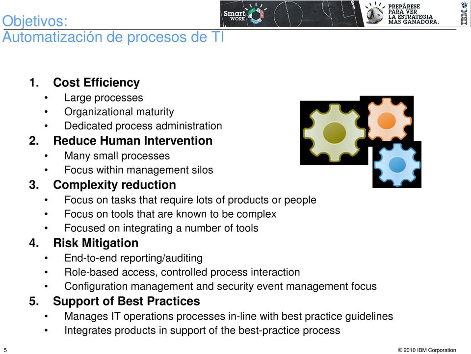 Complexity reduction Focus on tasks that require lots of products or people Focus on tools that are known to be complex Focused on integrating a number of tools 4.