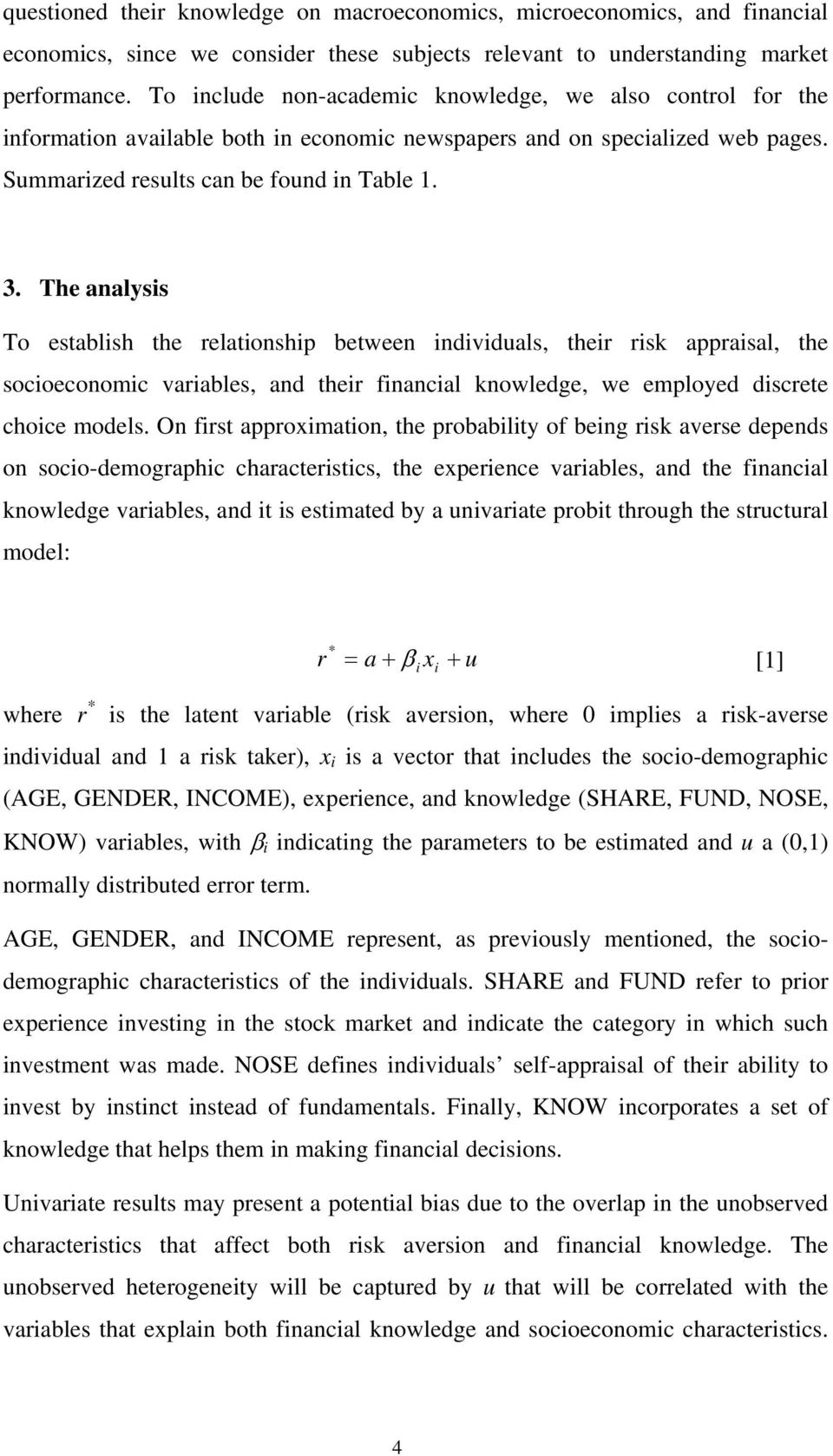 The analysis To establish the relationship between individuals, their risk appraisal, the socioeconomic variables, and their financial knowledge, we employed discrete choice models.