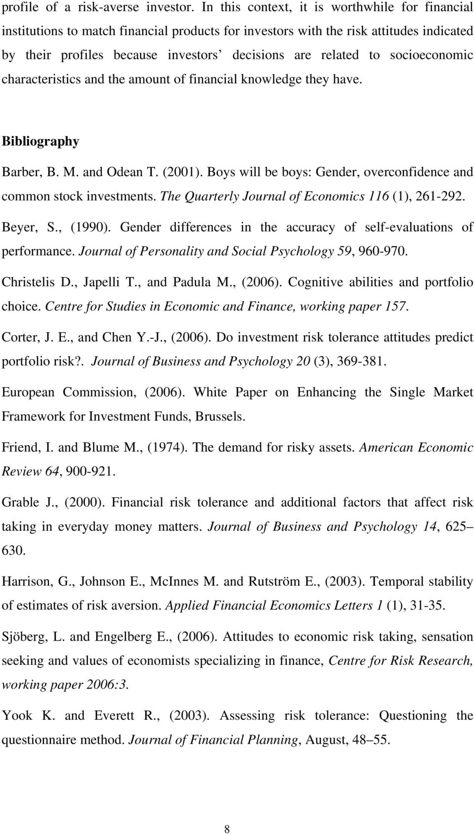 socioeconomic characteristics and the amount of financial knowledge they have. Bibliography Barber, B. M. and Odean T. (2001). Boys will be boys: Gender, overconfidence and common stock investments.