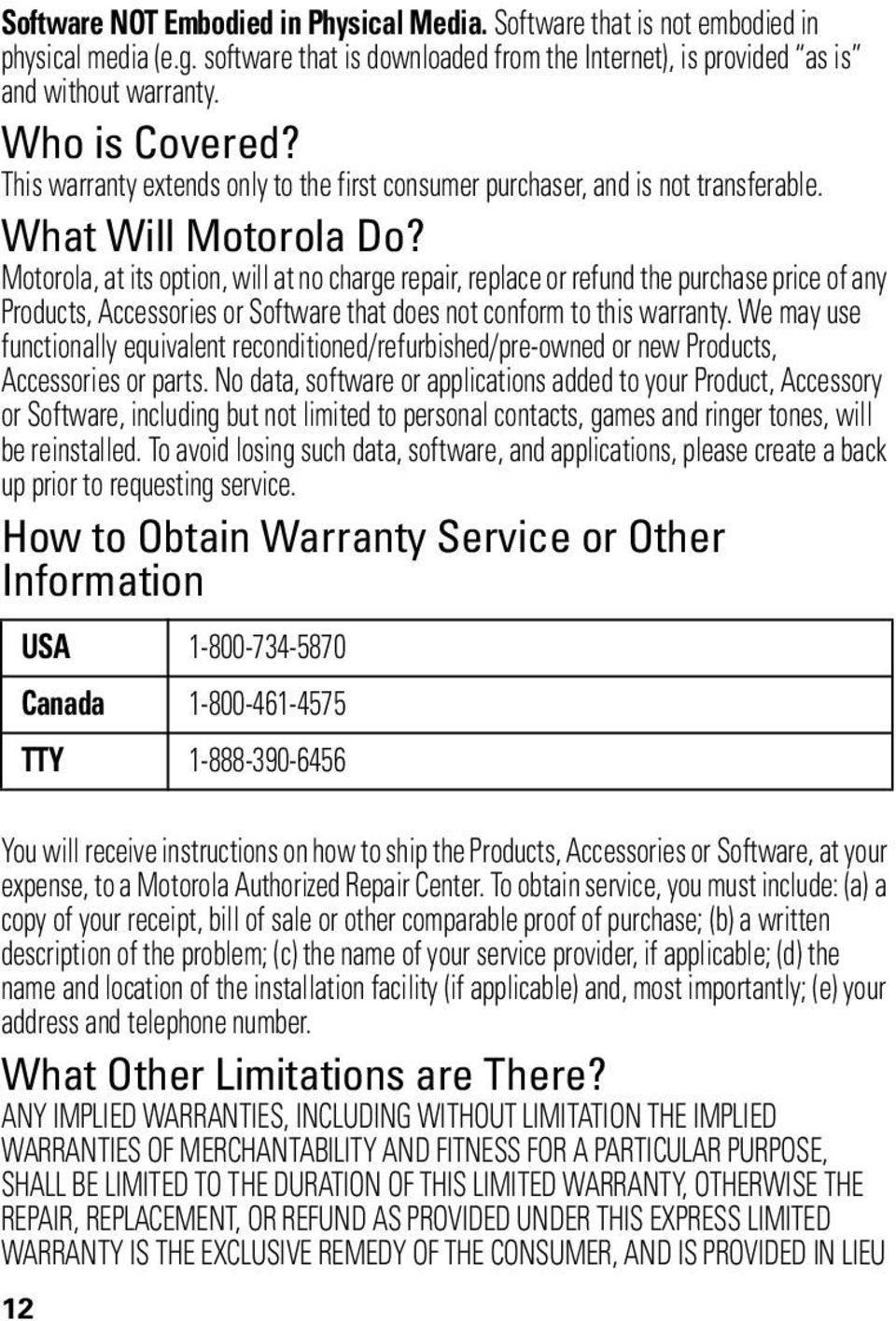 Motorola, at its option, will at no charge repair, replace or refund the purchase price of any Products, Accessories or Software that does not conform to this warranty.