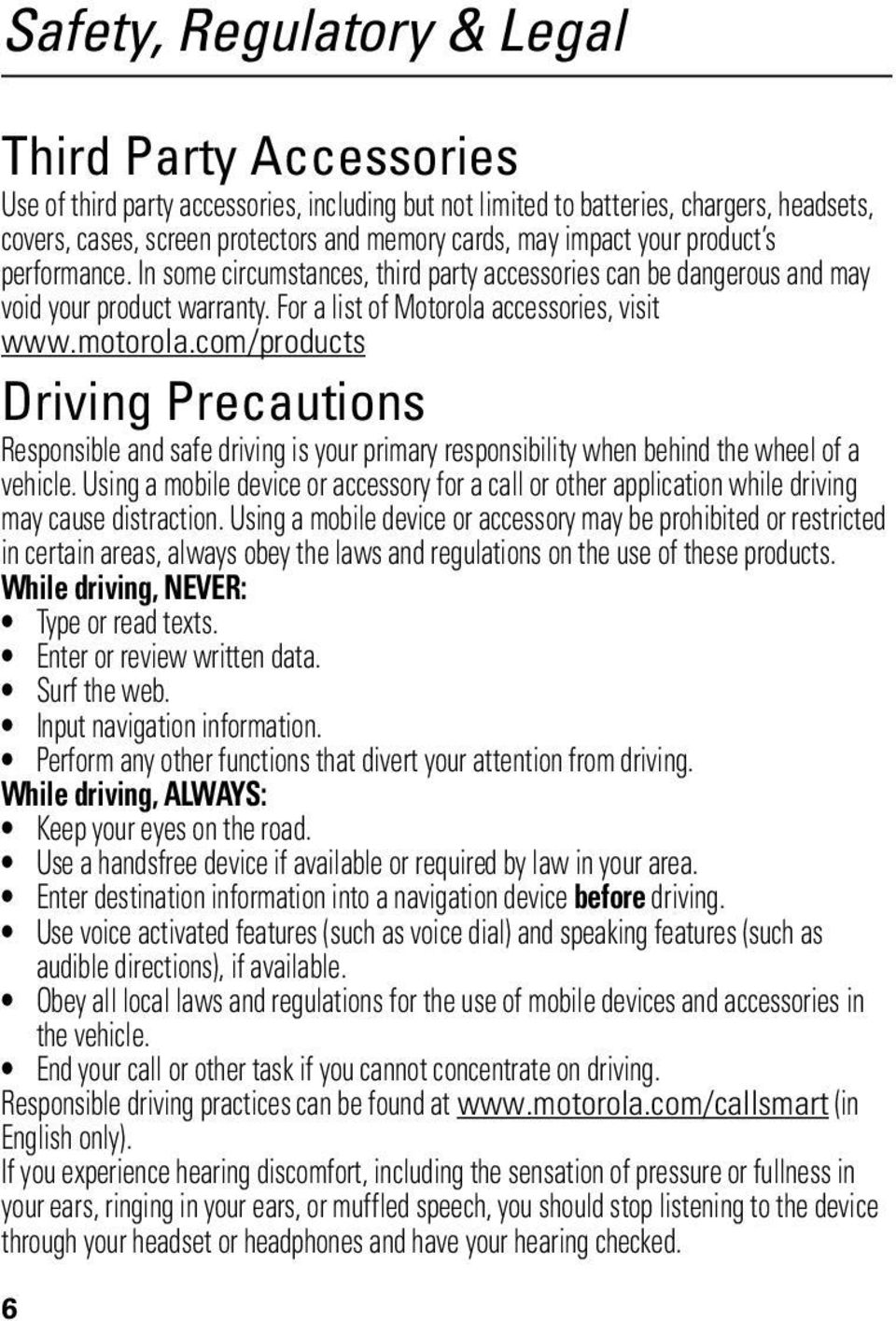 com/products Driving Precautions Responsible and safe driving is your primary responsibility when behind the wheel of a vehicle.