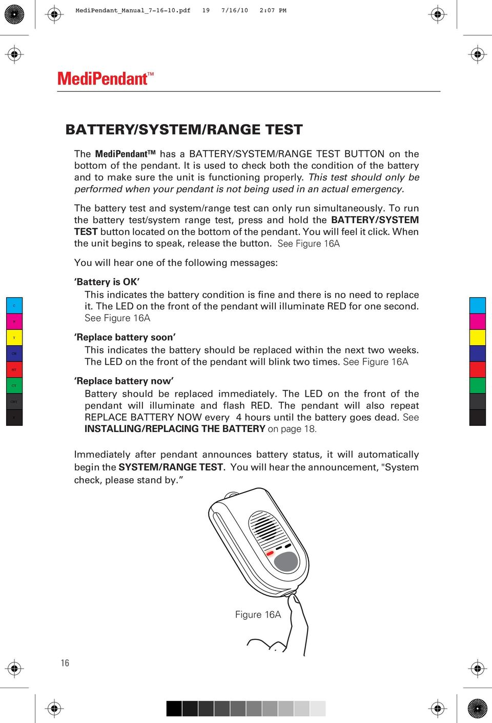 The battery test and system/range test can only run simultaneously. To run the battery test/system range test, press and hold the BATTER/SSTE TEST button located on the bottom of the pendant.