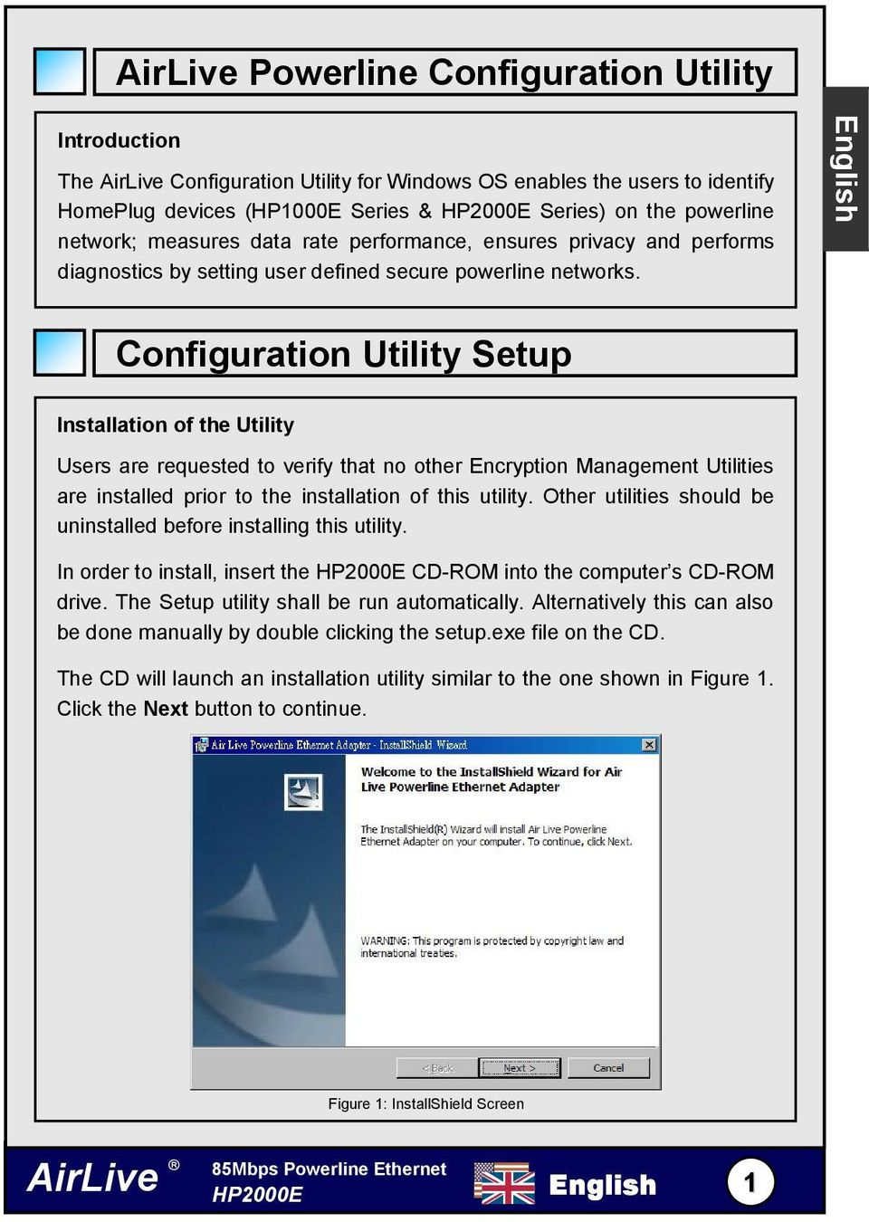 English Configuration Utility Setup Installation of the Utility Users are requested to verify that no other Encryption Management Utilities are installed prior to the installation of this utility.