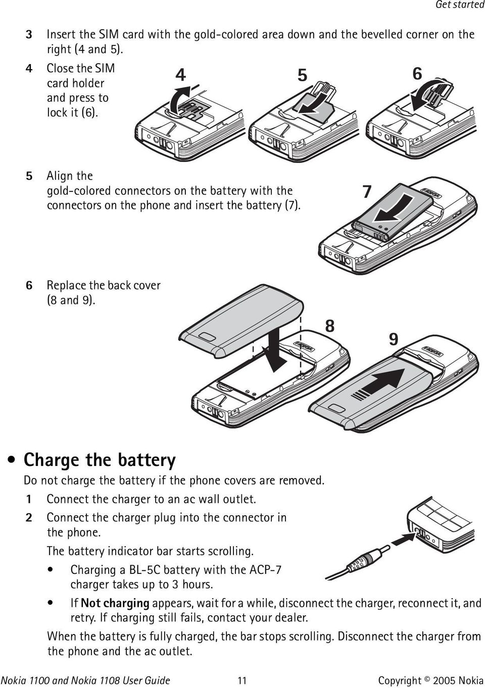 Charge the battery Do not charge the battery if the phone covers are removed. 1 Connect the charger to an ac wall outlet. 2 Connect the charger plug into the connector in the phone.