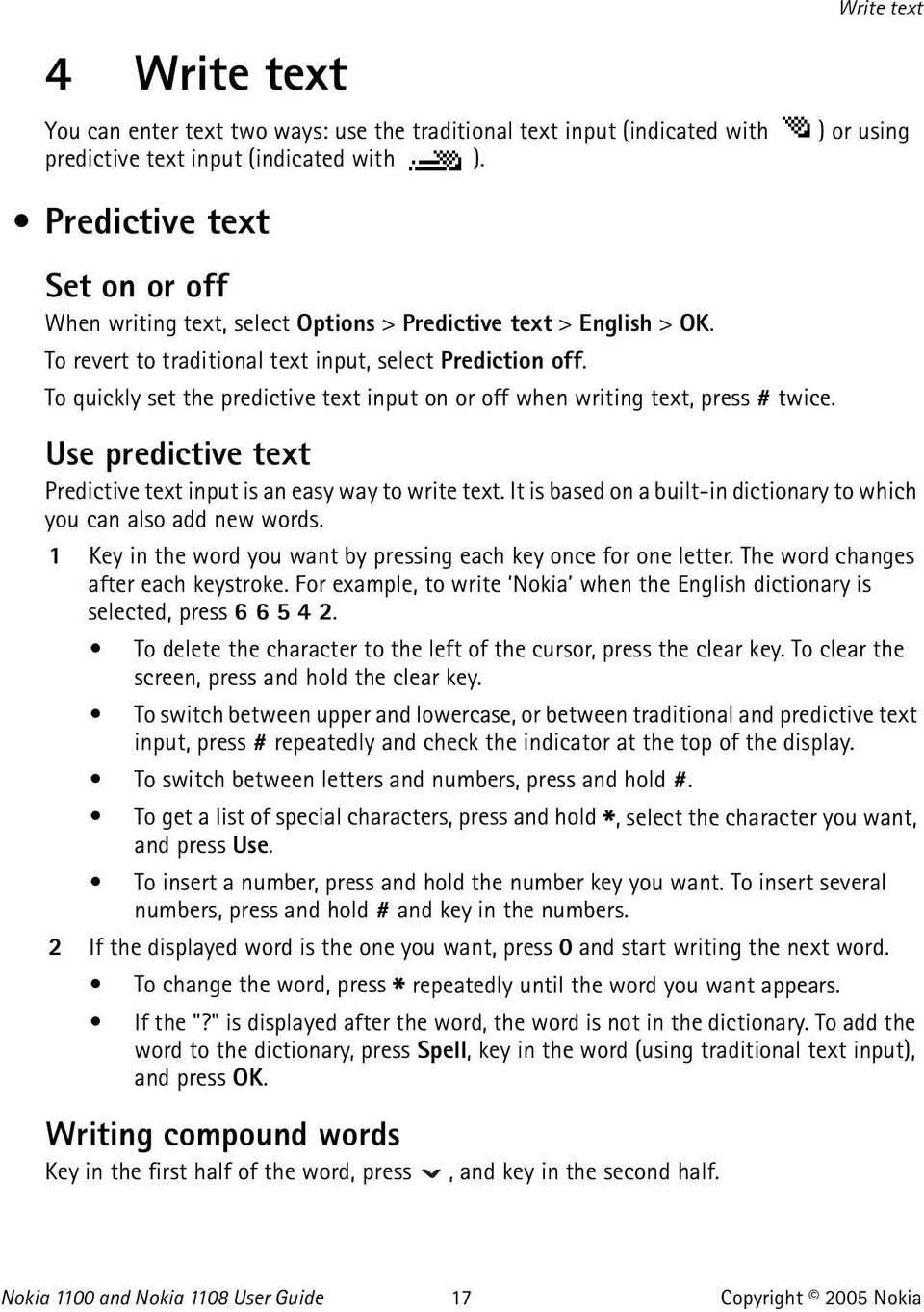 To quickly set the predictive text input on or off when writing text, press # twice. Use predictive text Predictive text input is an easy way to write text.