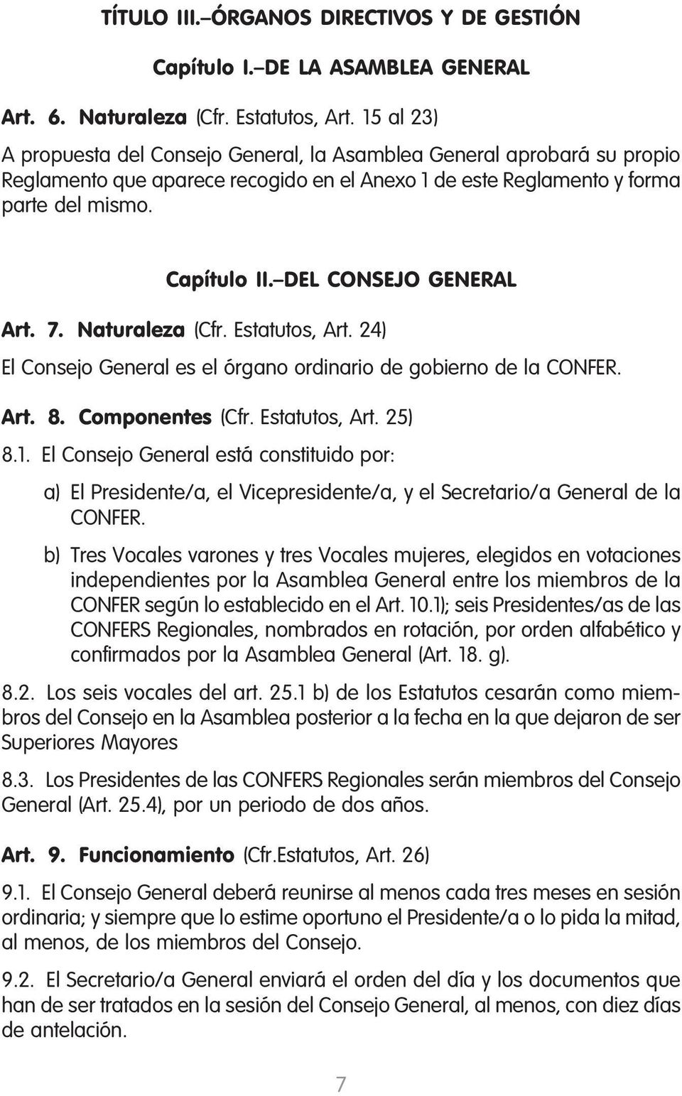DEL CONSEJO GENERAL Art. 7. Naturaleza (Cfr. Estatutos, Art. 24) El Consejo General es el órgano ordinario de gobierno de la CONFER. Art. 8. Componentes (Cfr. Estatutos, Art. 25) 8.1.