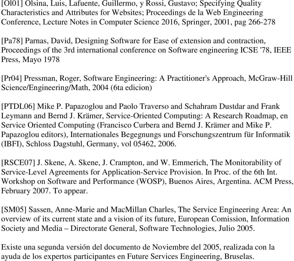 '78, IEEE Press, Mayo 1978 [Pr04] Pressman, Roger, Software Engineering: A Practitioner's Approach, McGraw-Hill Science/Engineering/Math, 2004 (6ta edicion) [PTDL06] Mike P.