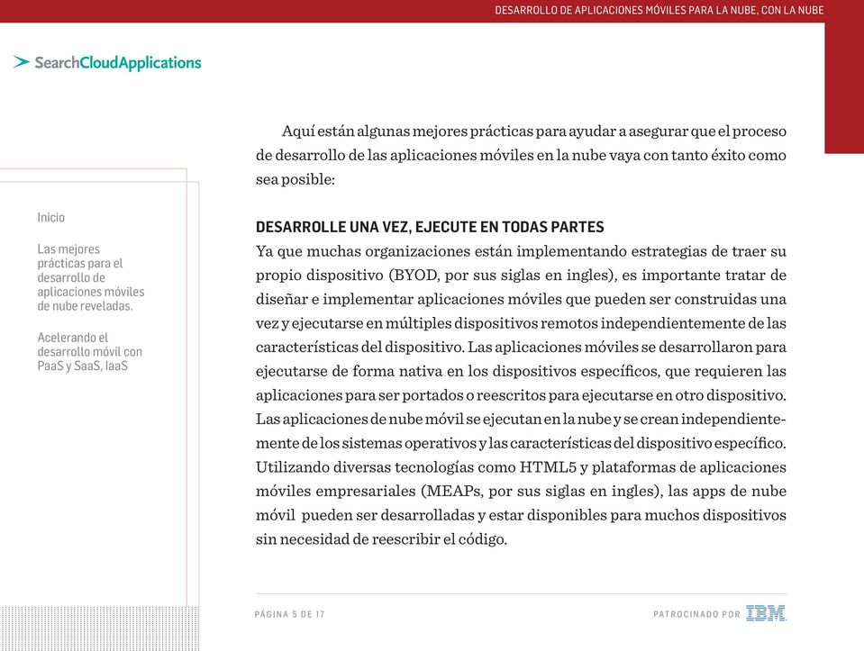 ejecutarse en múltiples dispositivos remotos independientemente de las características del dispositivo.