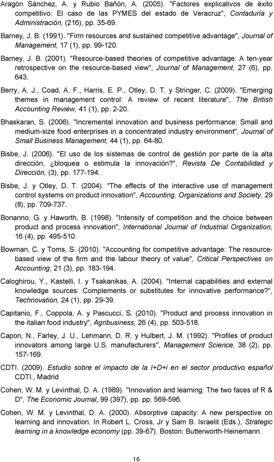 """Resource-based theories of competitive advantage: A ten-year retrospective on the resource-based view"", Journal of Management, 27 (6), pp. 643. Berry, A. J., Coad, A. F., Harris, E. P., Otley, D. T."