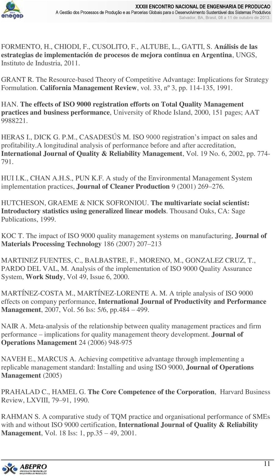 The effects of ISO 9000 registration efforts on Total Quality Management practices and business performance, University of Rhode Island, 2000, 151 pages; AAT 9988221. HERAS I., DICK G. P.M., CASADESÚS M.