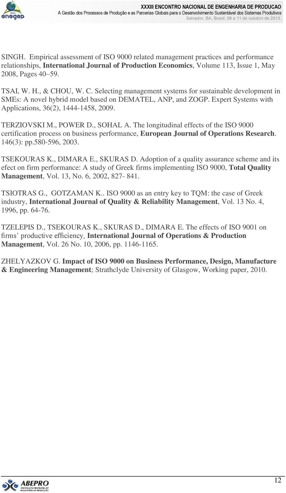 TERZIOVSKI M., POWER D., SOHAL A. The longitudinal effects of the ISO 9000 certification process on business performance, European Journal of Operations Research. 146(3): pp.580-596, 2003.