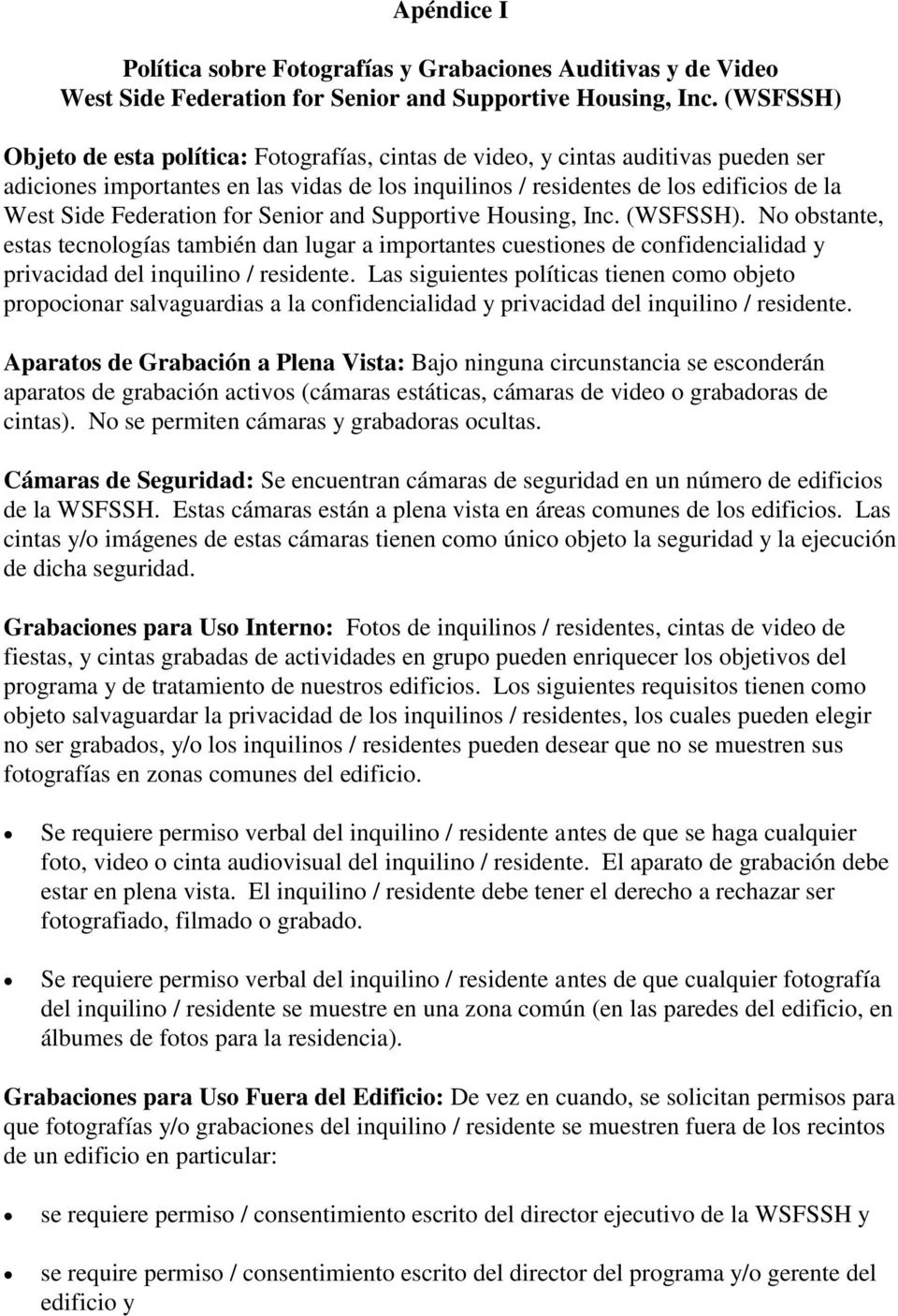 Federation for Senior and Supportive Housing, Inc. (WSFSSH). No obstante, estas tecnologías también dan lugar a importantes cuestiones de confidencialidad y privacidad del inquilino / residente.