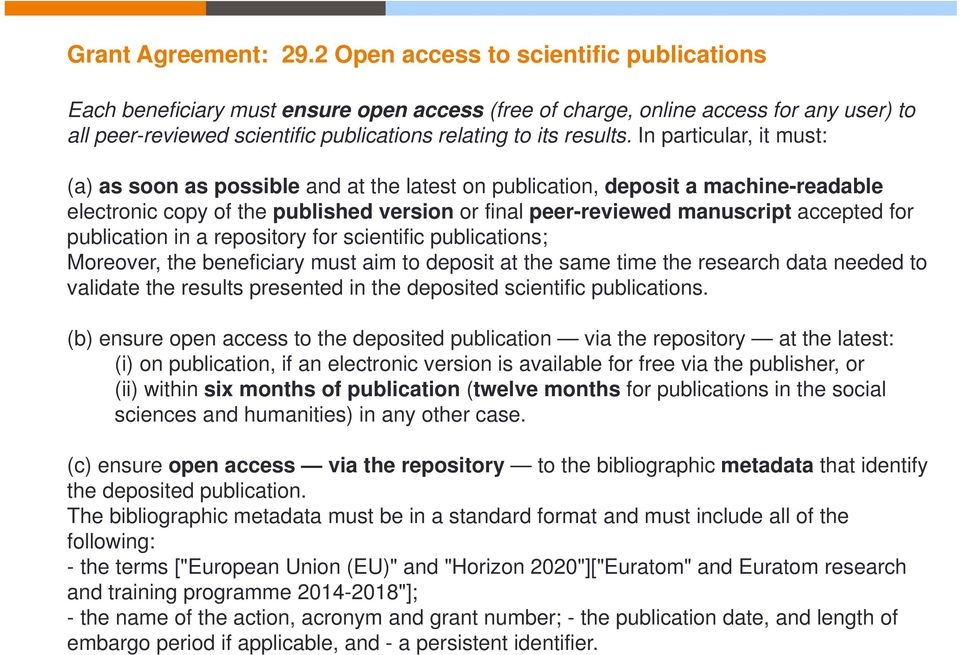 In particular, it must: (a) as soon as possible and at the latest on publication, deposit a machine-readable electronic copy of the published version or final peer-reviewed manuscript accepted for