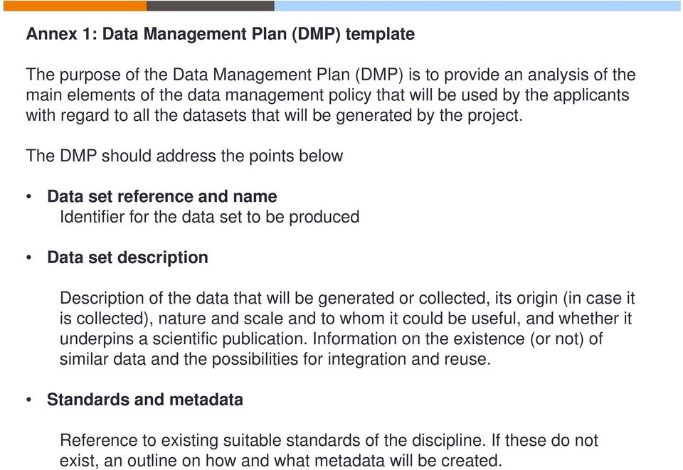The DMP should address the points below Data set reference and name Identifier for the data set to be produced Data set description Description of the data that will be generated or collected, its