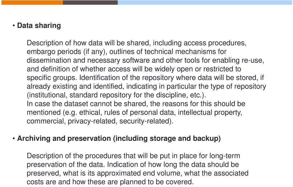 Identification of the repository where data will be stored, if already existing and identified, indicating in particular the type of repository (institutional, standard repository for the discipline,