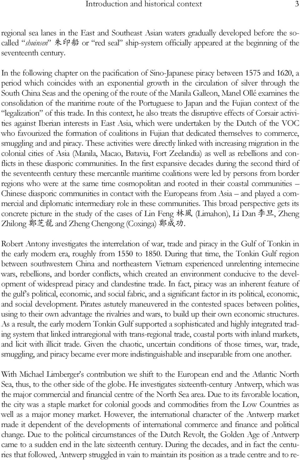In the following chapter on the pacification of Sino-Japanese piracy between 1575 and 1620, a period which coincides with an exponential growth in the circulation of silver through the South China
