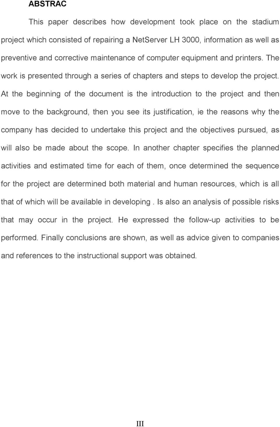 At the beginning of the document is the introduction to the project and then move to the background, then you see its justification, ie the reasons why the company has decided to undertake this