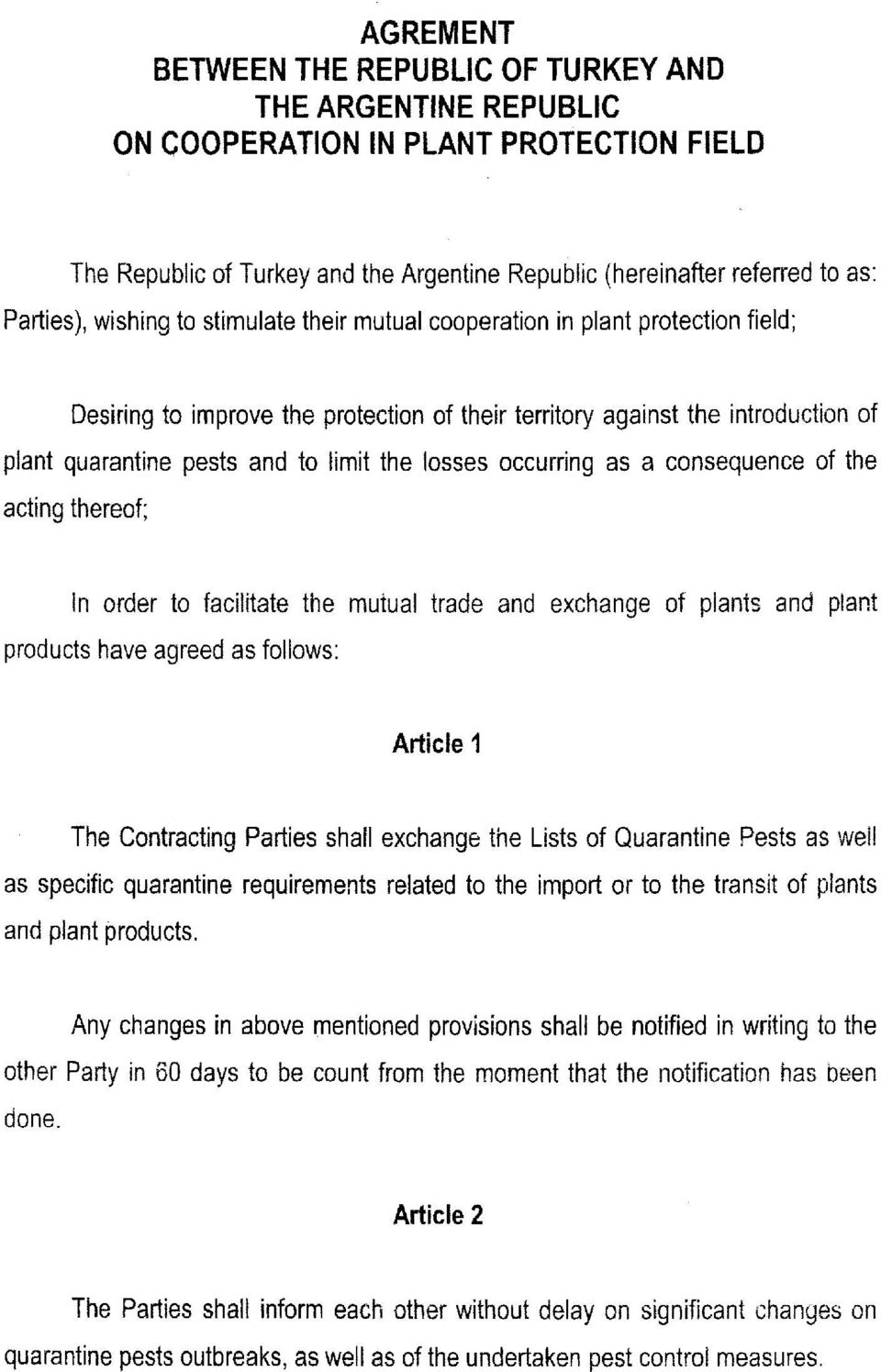 losses occurring as a consequence of the acting thereof; In order to facilitate the mutual trade and exchange of plants and plant products have agreed asfollows: Article 1 The Contracting Parties