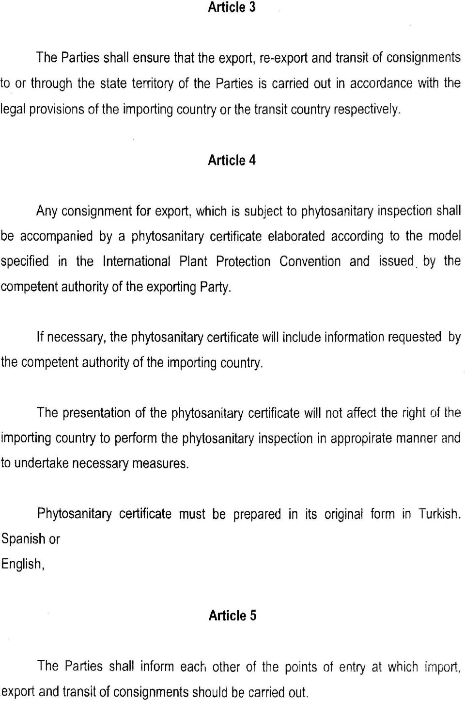 Article 4 Any consignment for export, which is subject to phytosanitary inspection shall be accompanied by a phytosanitary certificate elaborated according to the model specified in the International