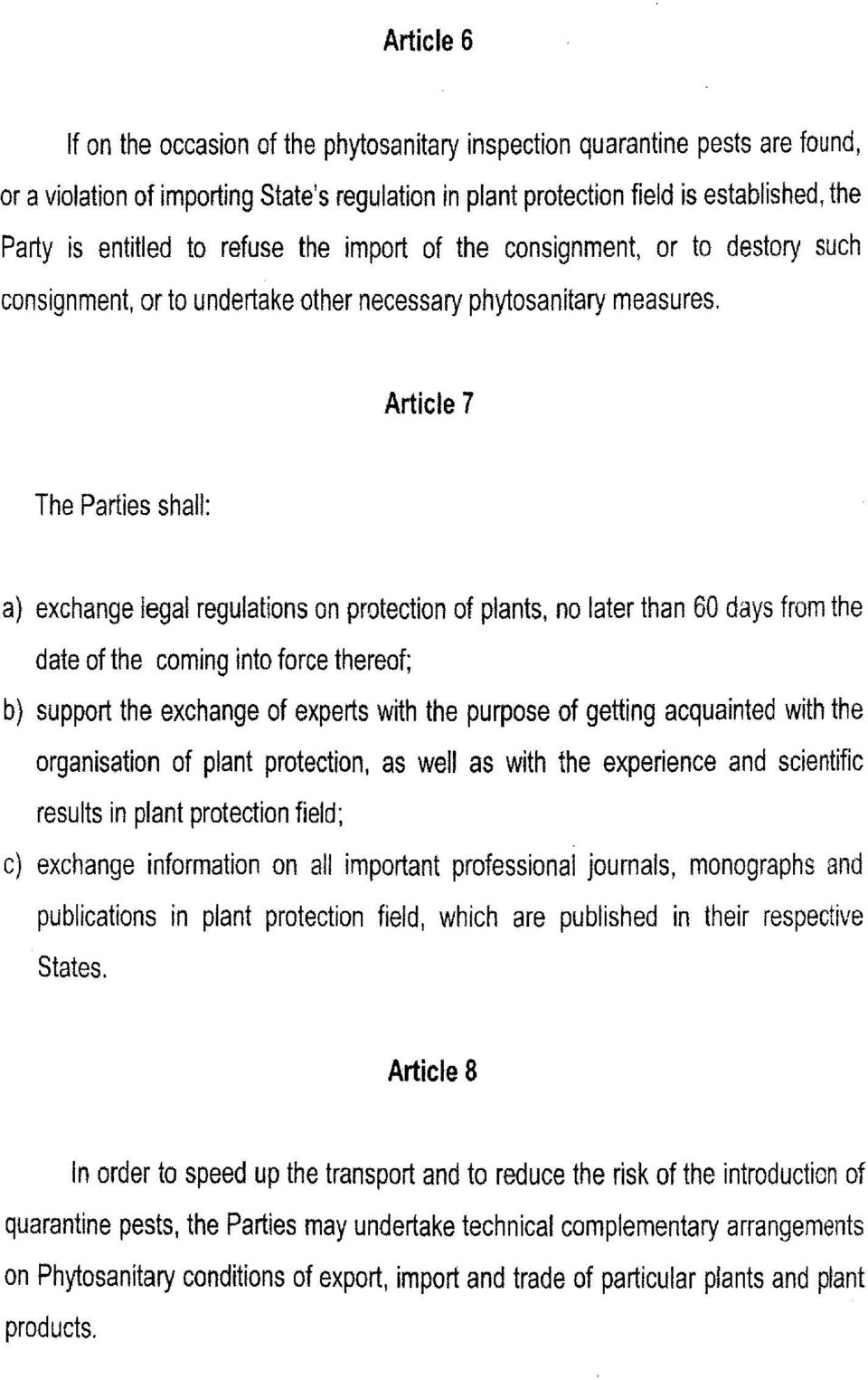 Article 7 The Parties shall: a) exchange legal regulations on protection ofplants, no later than 60 days from the date ofthe coming into force thereof; b) support the exchange of experts with the