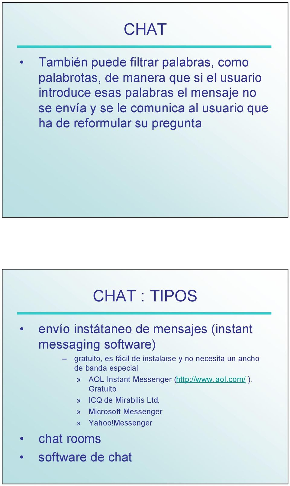 (instant messaging software) chat rooms gratuito, es fácil de instalarse y no necesita un ancho de banda especial» AOL
