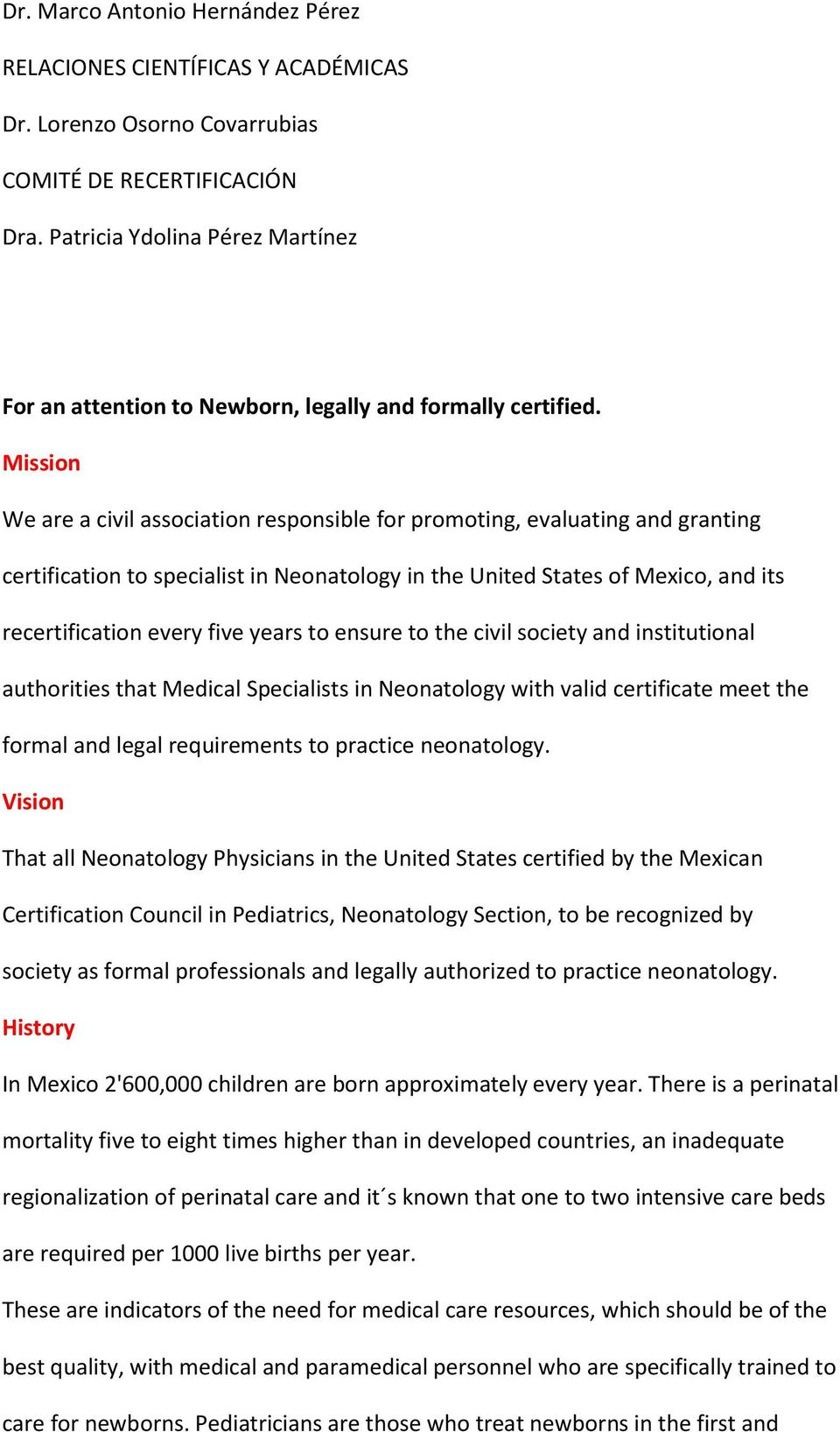 Mission We are a civil association responsible for promoting, evaluating and granting certification to specialist in Neonatology in the United States of Mexico, and its recertification every five