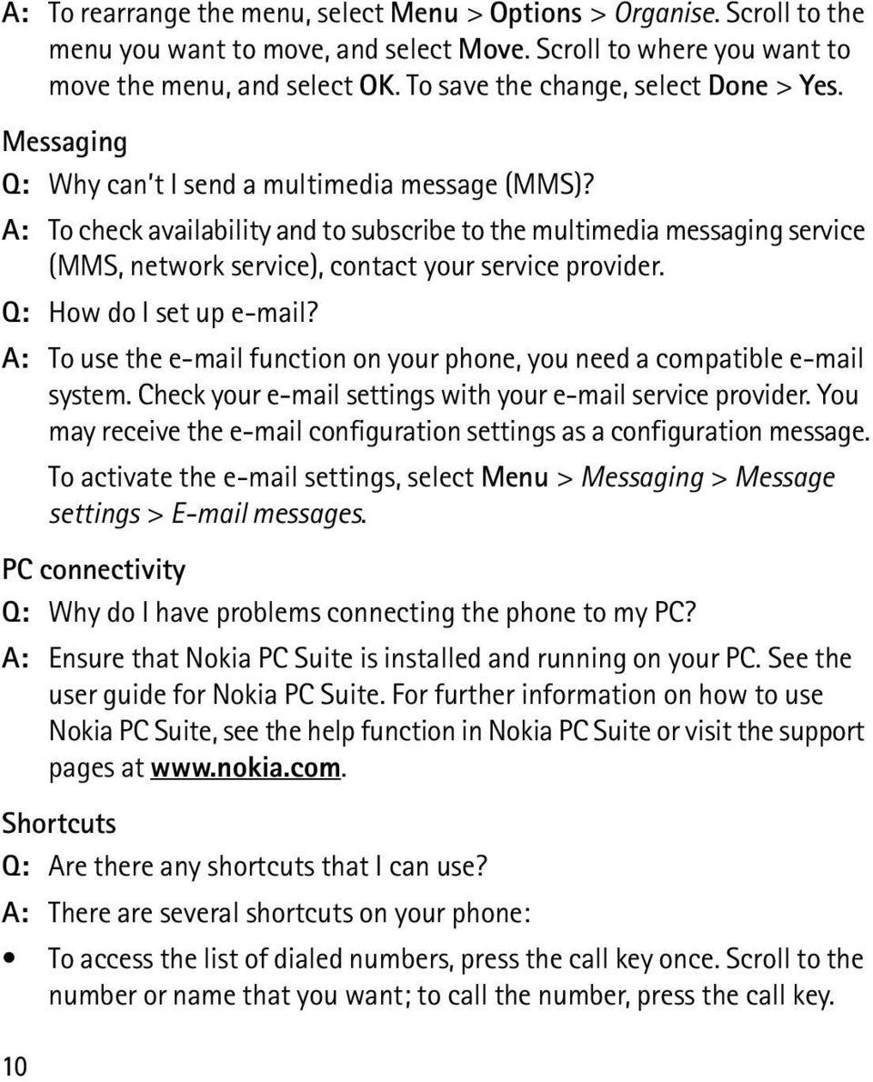A: To check availability and to subscribe to the multimedia messaging service (MMS, network service), contact your service provider. Q: How do I set up e-mail?