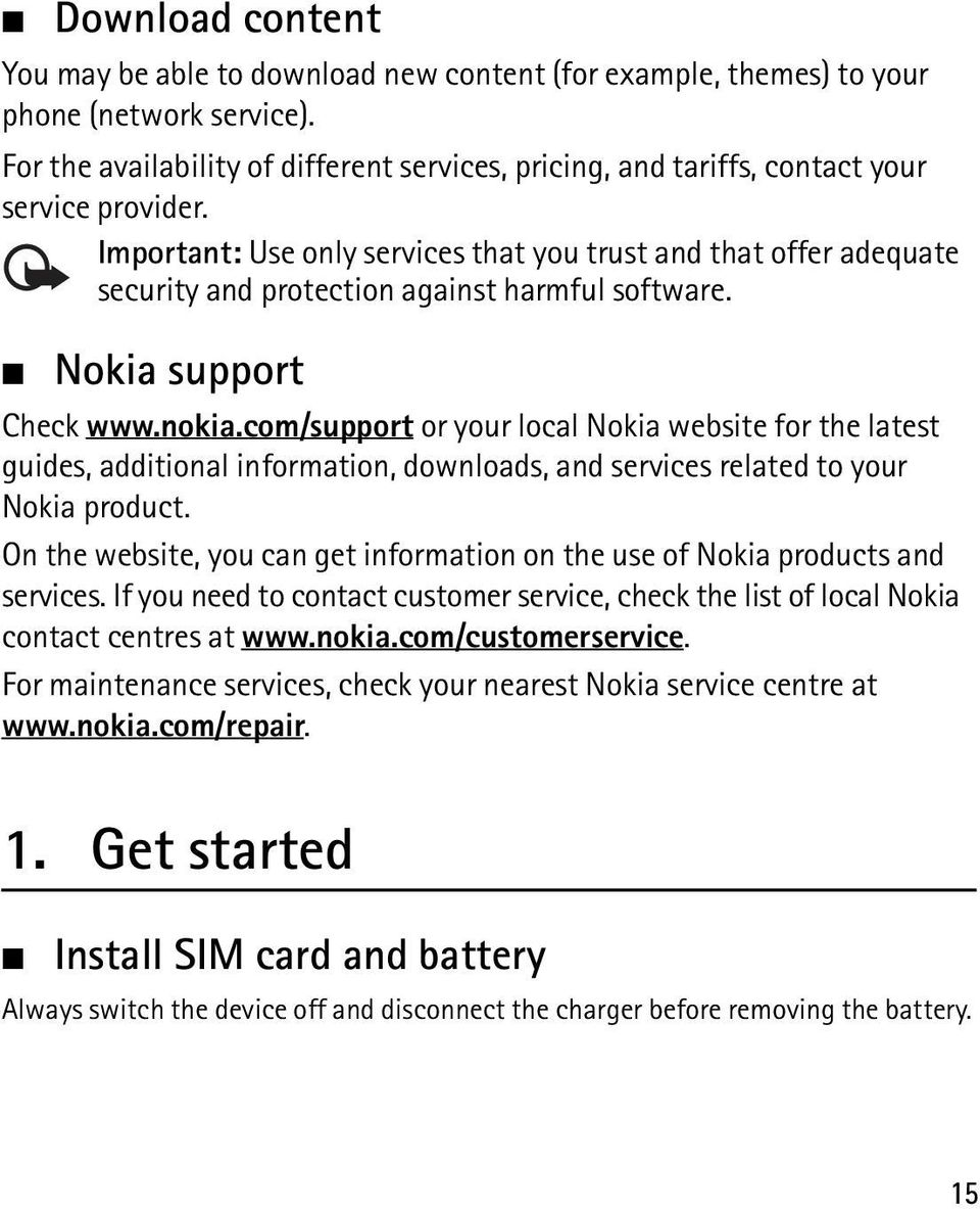 Important: Use only services that you trust and that offer adequate security and protection against harmful software. Nokia support Check www.nokia.